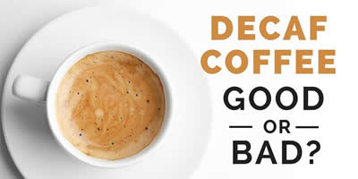 Is decaf coffee good or bad for you?